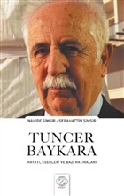Tuncer Baykara Hayatı, Eserleri ve Bazı Hatıraları