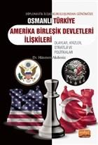 Diplomatik İlişki Kuruluşundan Günümüze Osmanlı - Türkiye - Amerika Birleşik Devletleri İlişkileri