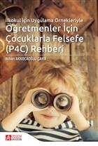 İlkokul İçin Uygulama Örnekleriyle Öğretmenler İçin Çocuklarla Felsefe (P4C) Rehberi
