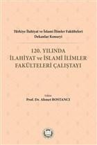 Türkiye İlahiyat ve İslami İlimler Fakülteleri Dekanlar Konseyi 120. Yılında İlahiyat ve İslami İlimler Fakülteleri Çalıştayı