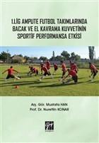 1. Lig Ampute Futbol Takımlarında Bacak ve El Kavrama Kuvvetinin Sportif Performansa Etkisi