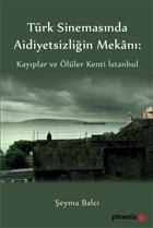 Türkiye Sinemasında Aidiyetsizliğin Mekanı: Kayıplar ve Ölüler Kenti İstanbul