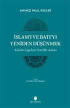 İslam'ı ve Batı'yı Yeniden Düşünmek - Krizler Çağı İçin Yeni Bir Anlatı