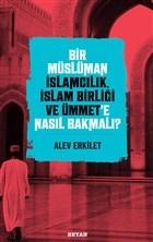 Bir Müslüman İslamcılık, İslam Birliği ve Ümmet'e Nasıl Bakmalı?