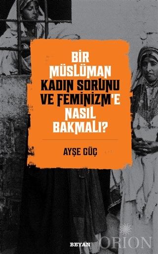 Bir Müslüman Kadın Sorunu ve Feminizm'e Nasıl Bakmalı?