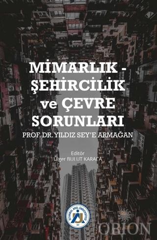 Mimarlık - Şehircilik ve Çevre Sorunları Prof. Dr. Yıldız Sey'e Armağan