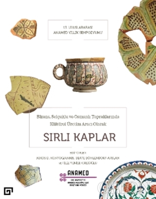 Bizans, Selçuklu ve Osmanlı Topraklarında Kültürel Üretim Aracı Olarak Sırlı Kaplar