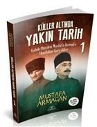 Küller Altında Yakın Tarih 1 - Vahdettin'den Mustafa Kemal'e Unutulan Gerçekler