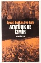 İşgal, Suikast ve Aşk Atatürk ve İzmir