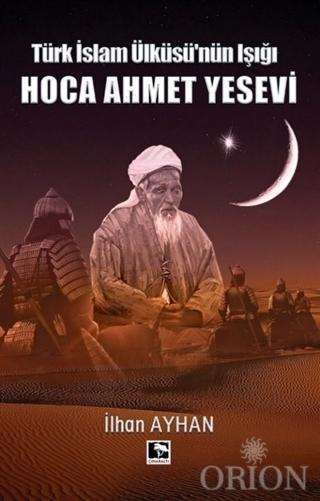 Türk İslam Ülküsü'nün Işığı Hoca Ahmet Yesevi