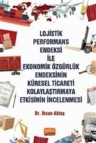 Lojistik Performans Endeksi İle Ekonomik Özgürlük Endeksinin Küresel Ticareti Kolaylaştırmaya Etkisinin İncelenmesi