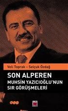 Son Alperen Muhsin Yazıcıoğlu'nun Sır Görüşmeleri