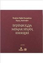 İbrahim Hakki Konyali'nin Kayip Arsivinden Istanbul'da Mimar Sinan Eserleri