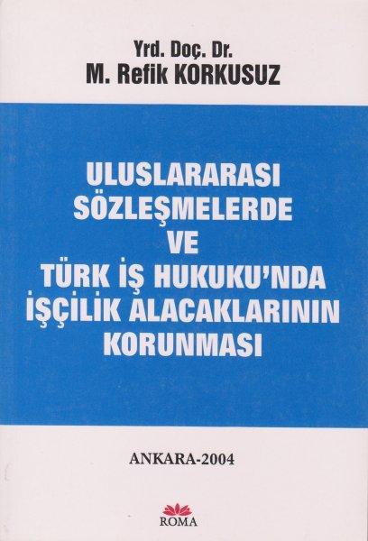 Uluslararası Sözleşmelerde ve Türk İş Hukuku'nda İşcilik Alacaklarının Korunması