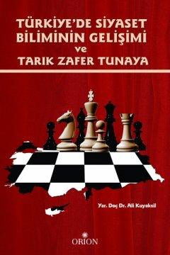 Türkiye'de Siyaset Biliminin Gelişimi ve Tarık Zafer Tunaya - Ali Kuyaksil
