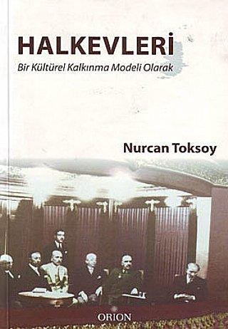 Halkevleri (Bir Kültürel Kalkınma Modeli Olarak) - Nurcan Toksoy
