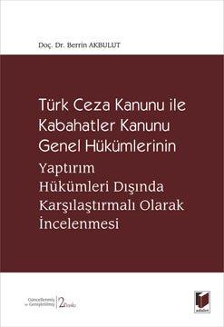 Türk Ceza Kanunu ile Kabahatler Kanunu Genel Hükümlerinin Yaptırım Hükümleri Dışında Karşılaştırmalı Olarak İncelenmesi