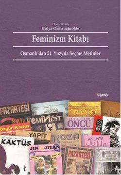 Feminizm Kitabı - Osmanlı'dan 21. Yüzyıla Seçme Metinler