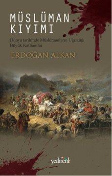Müslüman Kıyımı - Dünya Tarihinde Müslümanların Uğradığı Büyük Katliamlar