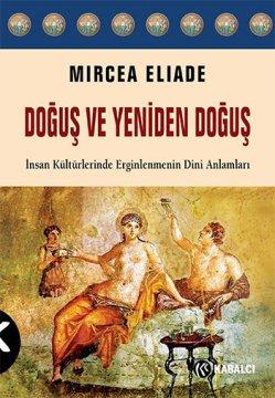 Doğuş ve Yeniden Doğuş - İnsan Kültürlerinde Erginlenmenin Dini Anlamları