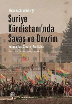 Suriye Kürdistanı'nda Savaş ve Devrim - Rojava'da Sesler, Analizler