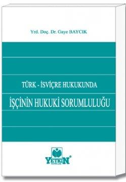 İşçinin Hukuki Sorumluluğu - Türk - İsviçre Hukukunda