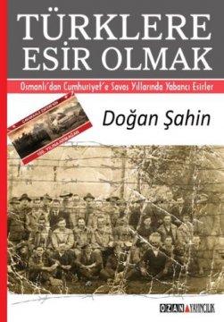Türklere Esir Olmak - Osmanlı'dan Cumhuriyet'e Savaş Yıllarında Yabancı Esirler