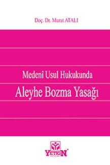 Aleyhe Bozma Yasağı -  Medeni Usul Hukukunda