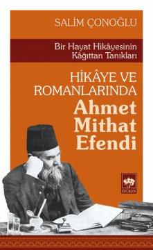 Bir Hayat Hikayesinin Kağıttan Tanıkları Hikaye ve Romanlarında Ahmet Mithat Efendi