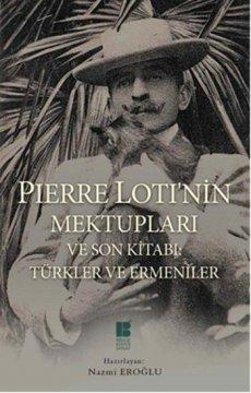 Pierre Loti'nin Mektupları ve Son Kitabı - Türkler ve Ermeniler