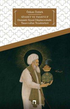 Siyaset ve Tasavvuf Osmanlı Siyasi Düşüncesinde Tasavvufun Tezahürleri
