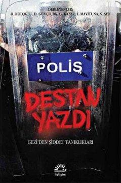 Polis Destan Yazdı - Gezi'den Şiddet Tanıklıkları