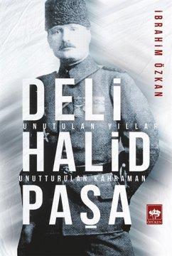 Deli Halid Paşa - Unutulan Yıllar, Unutturulan Kahraman