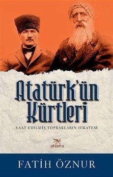Atatürk'ün Kürtleri - Vaat Edilmiş Toprakların Hikayesi