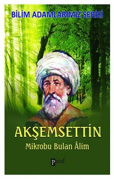 Akşemseddin - Mikrobu Bulan Alim