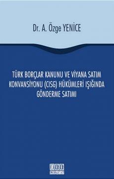 Türk Borçlar Kanunu ve Viyana Satım Konvansiyonu Hükümleri (CISG) Işığında Gönderme Satımı