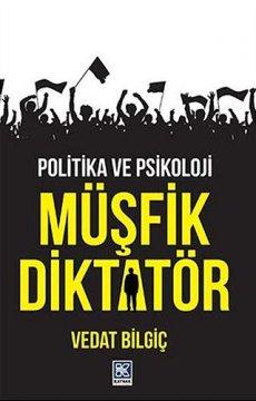 Müşfik Diktatör | Politika ve Psikoloji