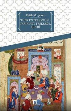 Türk Entelektüel Tarihinin Teşekkül Devri
