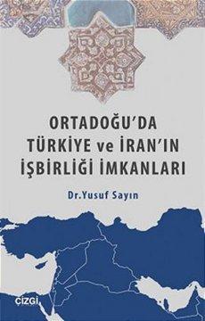 Ortadoğu'da Türkiye ve İran'ın İşbirliği İmkanları