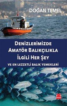 Denizlerimizde Amatör Balıkçılıkla İlgili Her Şey | En Lezzetli Balık Yemekleri