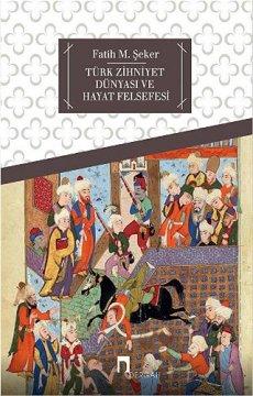 Türk Zihniyet Dünyası ve Hayat Felsefesi