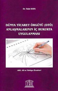 Dünya Ticaret Örgütü ( DTÖ ) Anlaşmalarının İç Hukukta Uygulanması | ABD, AB ve Türkiye Örnekleri