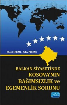 Balkan Siyasetinde Kosova'nın Bağımsızlık ve Egemenlik Sorunu