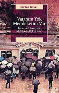 Vatanım Yok Memleketim Var | İstanbul Rumları: Mekân-Bellek-Ritüel