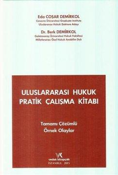 Uluslararası Hukuk Pratik Çalışma Kitabı   Tamamı Çözümlü Örnek Olaylar