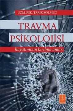 Travma Psikolojisi Hayatımızın Kırılma Anları