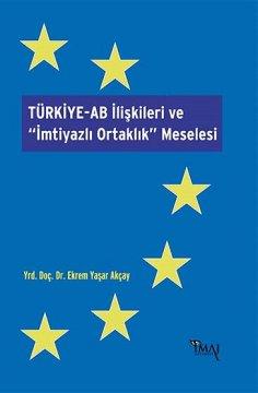 """TÜRKİYE-AB İlişkileri ve """"İmtiyazlı Ortaklık"""" Meselesi"""