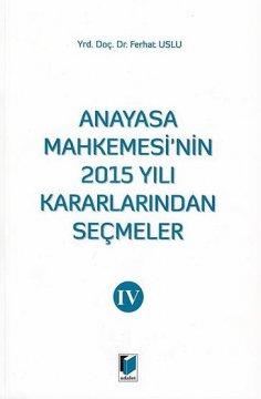 Anayasa Mahkemesinin 2015 Yılı Kararlarından Seçmeler IV