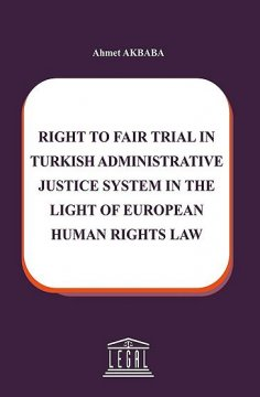 Right To Fair Trial in Turkish Adminstrative Justice System in The Light Of European Human Rights Law