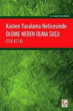 Kasten Yaralama Neticesinde Ölüme Neden Olma Suçu (TCK 87/4)